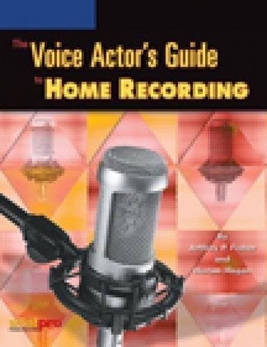 9781931140430: The Voice Actor's Guide to Home Recording