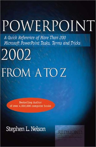 PowerPoint 2002 from A to Z: A Quick Reference of More Than 300 Microsoft PowerPoint Tasks, Terms, and Tricks (A-Z Guides) (1931150230) by Nelson, Stephen L.