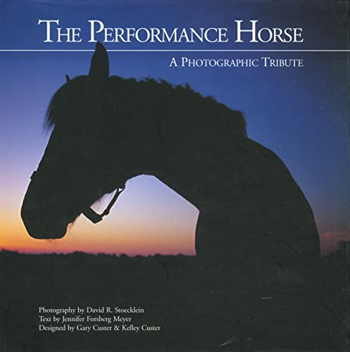 The Performance Horse: A Photographic Tribute: Stoecklein and Meyer
