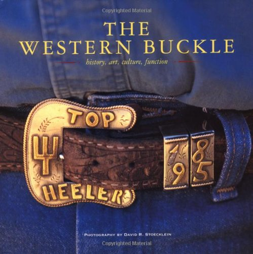 The Western Buckle: History, Art, Culture, Function (Cowboy Gear Series): Stoecklein, David R.