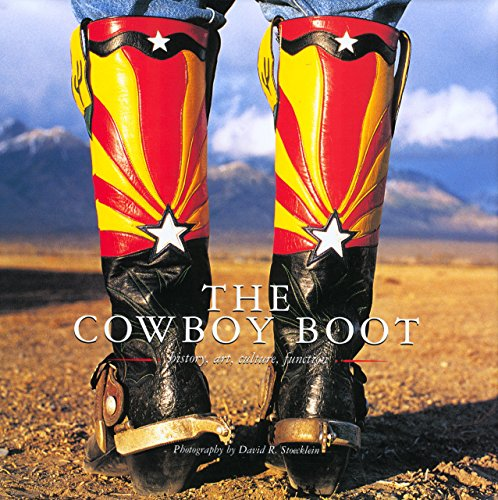 The Cowboy Boot: History, Art, Culture, Function (Cowboy Gear Series): David R. Stoecklein