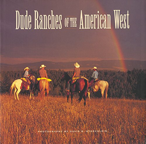 Dude Ranches of the American West: Stoecklein, David R.