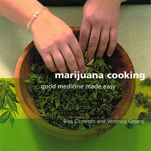 Marijuana Cooking: Good Medicine Made Easy: Cameron, Bliss; Green,