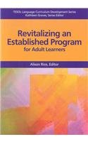 Revitalizing An Established Program For Adult Learners (Tesol Language Curriculum Development) (9781931185448) by Alison Rice