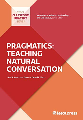 Pragmatics: Teaching Natural Conversation: Noel R. Houck,