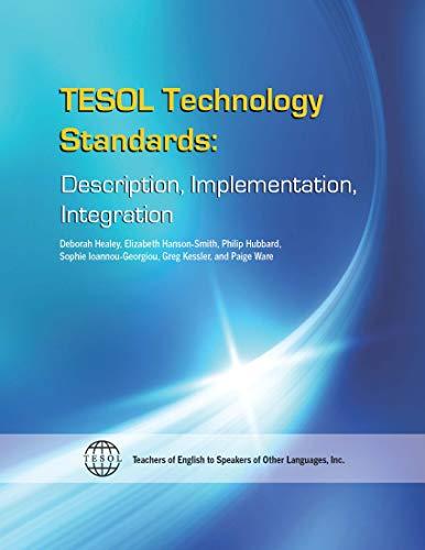 Tesol Technology Standards: Description, Implementation, Integration: Deborah Healey, Elizabeth