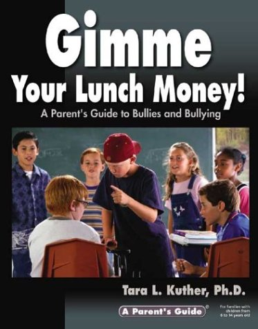Gimme Your Lunch Money! A Parent's Guide to Bullies and Bullying (Parent's Guide Series):...
