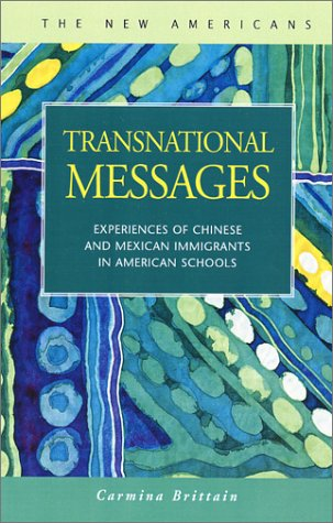 Transnational Messages: Experiences of Chinese and Mexican Immigrants in American Schools (New ...