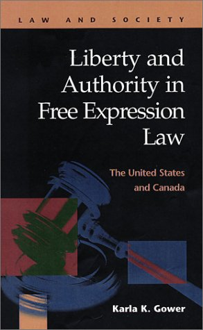 Liberty and Authority in Free Expression Law: The United States and Canada (Law and Society): Gower...