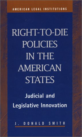 9781931202404: Right-to-Die Policies in the American States: Judicial and Legislative Innovation (American Legal Institutions)