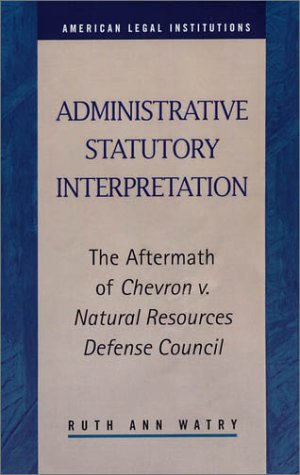 9781931202435: Administrative Statutory Interpretation: The Aftermath of Chevron V. Natural Resources Defense Council (American Legal Institutions)