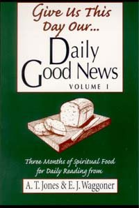 9781931218566: Give Us This Day Our Daily Good News / Jones, Alonzo Trevier; Waggoner, Ellet J (Volume 1)