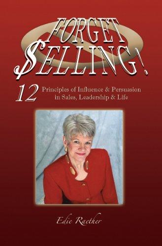 Forget Selling! Sales, Leadership and Life: Edie Raether