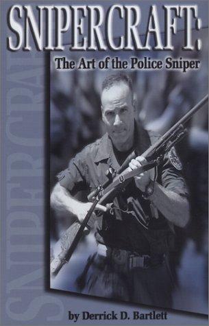 Snipercraft: The Art of Police Sniping Bartlett, Derrick