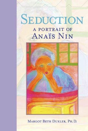 9781931223027: Seduction: A Portrait of Anais Nin