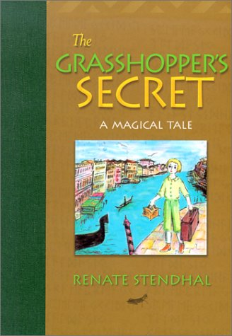 The Grasshopper's Secret: A Magical Tale [First Edition]: Stendhal, Renate