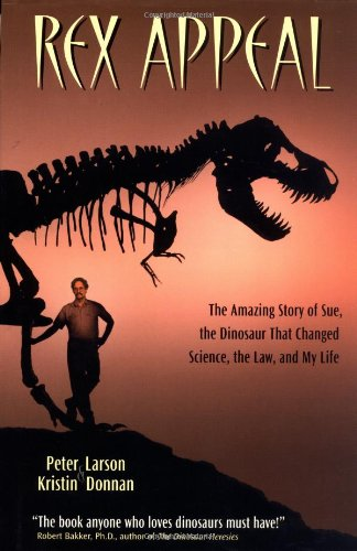 9781931229074: Rex Appeal: The Amazing Story of Sue, the Dinosaur That Changed Science, the Law, and My Life
