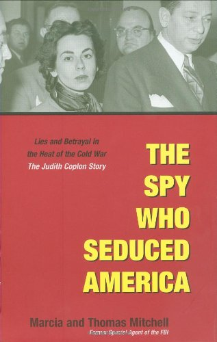 9781931229227: The Spy Who Seduced America: Lies and Betrayal in the Heat of the Cold War: The Judith Coplon Story