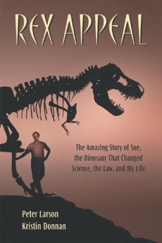 9781931229388: Rex Appeal: The Amazing Story of Sue, the Dinosaur That Changed Science, the Law, and My Life