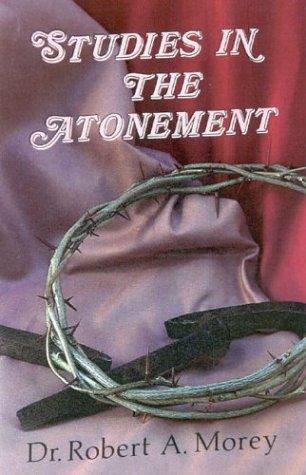 Studies in the Atonement: Morey, Robert A.
