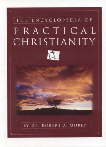 The Encyclopedia of Practical Christianity: Morey, Robert A.