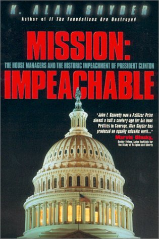 9781931232111: Mission: Impeachable: The House Managers and the Historic Impeachement of President Clinton