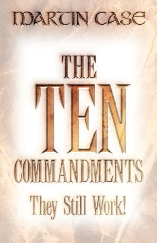 The Ten Commandments: They Still Work!: Case, Martin Alexander