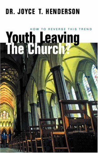 Youth Leaving the Church?: How to Reverse: Joyce T. Henderson,