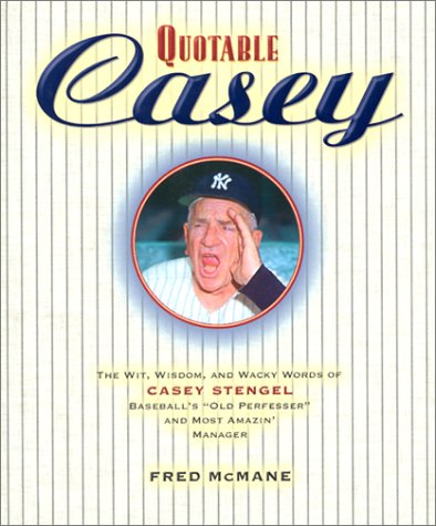 9781931249133: Quotable Casey: The Wit, Wisdom, and Wacky Words of Casey Stengel, Baseball's Old Perfessor and Most Amazing Manager (Potent Quotables)
