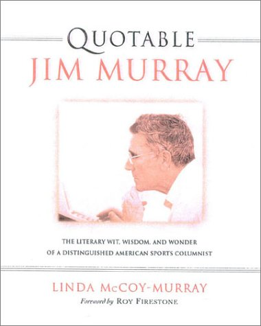 Quotable Jim Murray: The Literary Wit, Wisdom,: McCoy-Murray, Linda