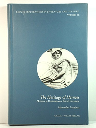 9781931255165: The Heritage Of Hermes: Alchemy In Contemporary British Literature (LEIPZIG EXPLORATIONS IN LITERATURE AND CULTURE, V. 10)