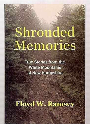 Shrouded Memories : True Stories from the: Floyd W. Ramsey