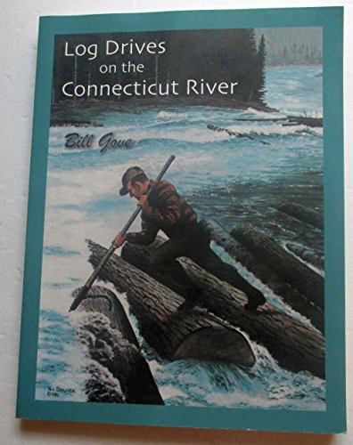 Log Drives on the Connecticut River: Gove, Bill