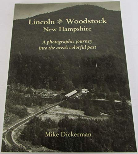 9781931271103: Lincoln and Woodstock New Hampshire: A Photographic Journey Into the Area's Colorful Past