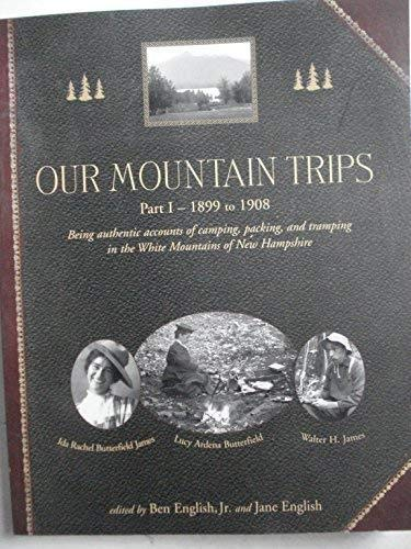 Our Mountain Trips 1899 to 1908 Mpshire Being Authentic Accounts of Camping, Packing, and Tramping ...
