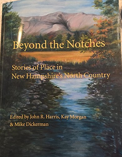 9781931271288: Beyond the Notches - Stories of Place in New Hampshires North Country