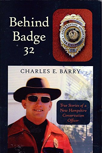 Behind Badge 32: True Stories of a New Hampshire Conservation Officer: Barry, Charles E.