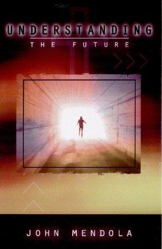 Understanding The Future: Mendola, John M.