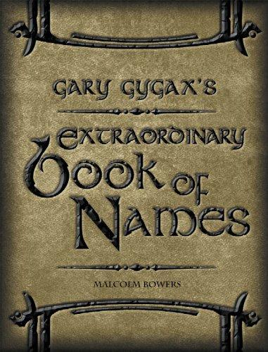 Gary Gygax's Extraordinary Book of Names (Gygaxian: Bowers, Malcolm