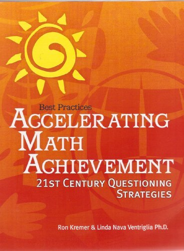 Accelerating Math Achievement: 21st Century Questioning Strategies: Ron Kremer, Linda