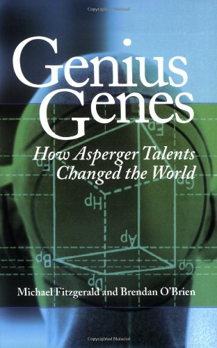 Genius Genes: How Asperger Talents Changed the World (1931282447) by Michael Fitzgerald; Brendan O'Brien