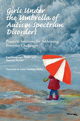 9781931282475: Girls Under the Umbrella of Autism Spectrum Disorders: Practical Solutions for Addressing Everyday Challenges