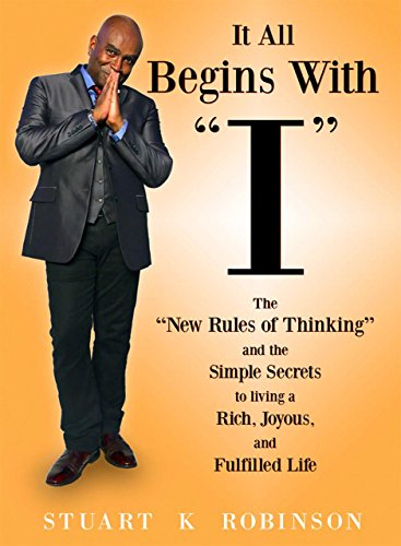 """It All Begins with """"I"""": The New Rules of Thinking and the Simple Secrets to Living a Rich..."""