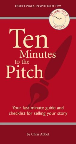 9781931290562: Ten Minutes to the Pitch: Your Last-Minute Guide and Checklist for Selling Your Story (10 Minutes 2 Success)