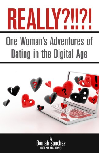 Really?!!?!: One Woman's Adventures of Dating in the Digital Age: Sanchez, Beulah