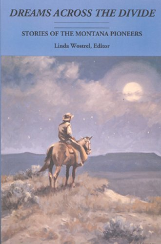 Dreams across the Divide Stories of the Montana Pioneers: Wostrel, Linda, Editor (Sons and ...