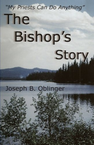 The Bishop's Story, The Life and Times of the Most Reverend Joseph Michael Gilmore, STD, The ...