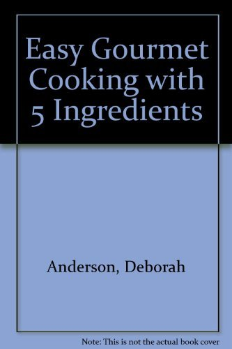 9781931294355: Easy Gourmet Cooking with 5 Ingredients