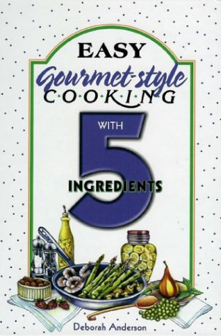 9781931294416: Easy Gourmet-Style Cooking with 5 Ingredients