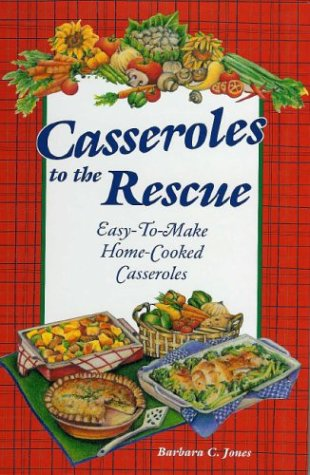 9781931294423: Casseroles to the Rescue: Easy-to-Make Home-Cooked Casseroles